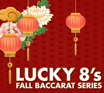 Lucky 8's Fall Baccarat Series